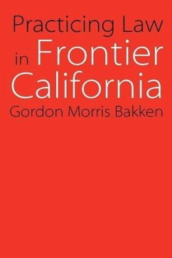 Practicing Law in Frontier California - Bakken, Gordon Morris
