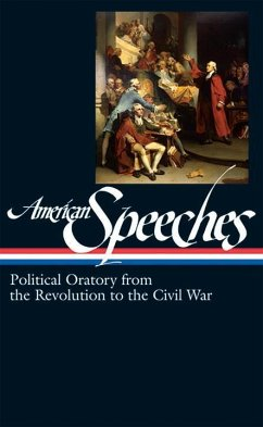 American Speeches Revolution to Civil War: Political Oratory from the Revolution to the Civil War - Herausgeber: Widmer, Ted