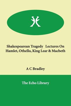 Shakespearean Tragedy Lectures on Hamlet, Othello, King Lear & Macbeth - Bradley, A. C.