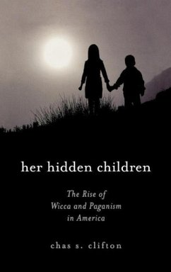 Her Hidden Children: The Rise of Wicca and Paganism in America - Clifton, Chas S.