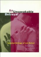 An Unspeakable Betrayal: Selected Writings of Luis Bu Uel - Bunuel, Luis Buauel, Luis Bu?uel, Luis
