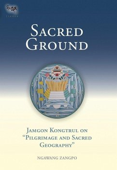 Sacred Ground: Jamgon Kongtrul on Pilgrimage and Sacred Geography - Zangpo, Ngawang Ngawang
