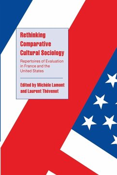Rethinking Comparative Cultural Sociology: Repertoires of Evaluation in France and the United States - Lamont, Michèle / Thévenot, Laurent (eds.)