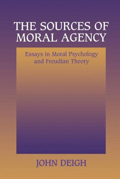 The Sources of Moral Agency: Essays in Moral Psychology and Freudian Theory - Deigh, John