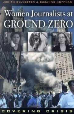 Women Journalists at Ground Zero: Covering Crisis - Sylvester, Judith L. Huffman, Suzanne