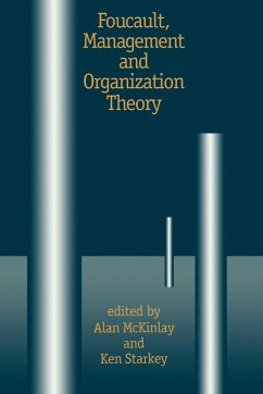 Foucault, Management and Organization Theory: From Panopticon to Technologies of Self - McKinlay, Alan / Starkey, Ken P (eds.)