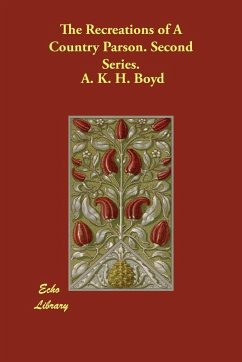 The Recreations of a Country Parson. Second Series. - Boyd, A. K. H.