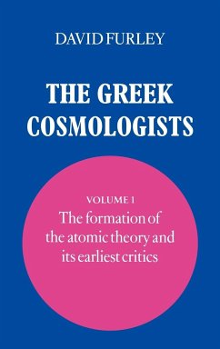 The Greek Cosmologists: Volume 1, the Formation of the Atomic Theory and Its Earliest Critics - Furley, David David, Furley