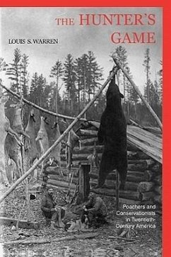 The Hunters Game: Poachers and Conservationists in Twentieth-Century America - Warren, Louis S.