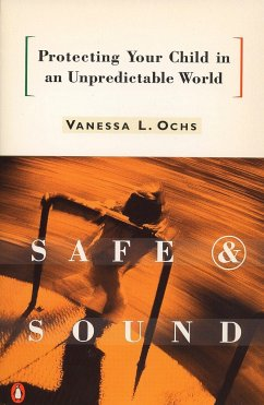 Safe and Sound: Protecting Your Child in an Unpredictable World - Ochs, Vanessa L.