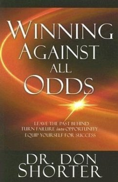 Winning Against All Odds: Leave the Past Behind, Turn Failure Into Opportunity, Equip Yourself for Success - Shorter, Donald