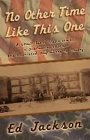 No Other Time Like This One: A Small, West Texas Town, a Graduating Class, and a Vanished, Magical Era in History - Jackson, Ed