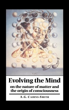 Evolving the Mind: On the Nature of Matter and the Origin of Consciousness - Cairns-Smith, A. G. Galexander A. Graham, Cairns-Smith