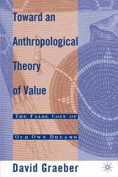 Toward an Anthropological Theory of Value: The False Coin of Our Own Dreams - Graeber, D.