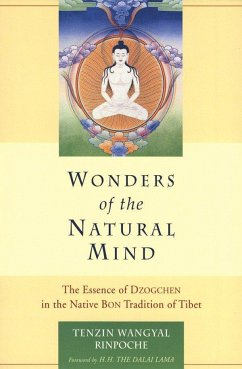 Wonders of the Natural Mind: The Essense of Dzogchen in the Native Bon Tradition of Tibet - Tenzin Wangyal Rinpoche