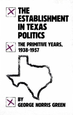 The Establishment in Texas Politics: The Primitive Years, 1938-57 - Green, George N.