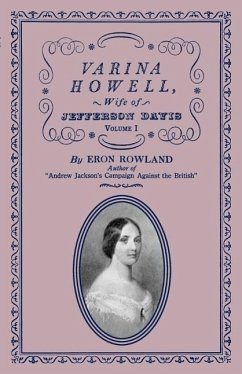Varina Howell: Wife of Jefferson Davis: Volume I - Rowland, Eron