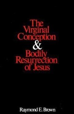 The Virginal Conception and Bodily Resurrection of Jesus - Brown, Raymond Edward