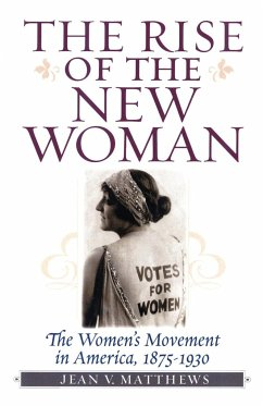 The Rise of the New Woman: The Women's Movement in America, 1875-1930 - Matthews, Jean V.