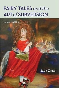 Fairy Tales and the Art of Subversion: The Classical Genre for Children and the Process of Civilization - Zipes, Jack