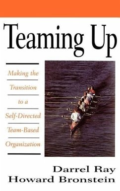 Teaming Up: Making the Transition to a Self-Directed Team-Based Organization - Ray, Darrel Bronstein, Howard