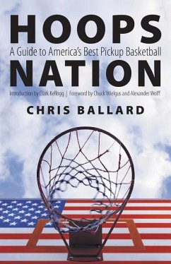 Hoops Nation: A Guide to America's Best Pickup Basketball - Ballard, Chris