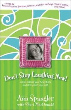 Don't Stop Laughing Now: Stories to Tickle Your Funny Bone and Strengthen Your Faith - Johnson, Barbara