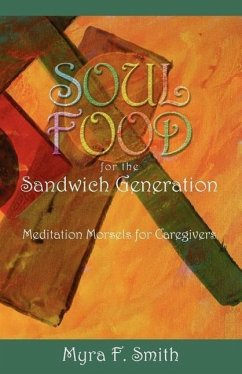 Soul Food for the Sandwich Generation: Meditation Morsels for Caregivers - Smith, Myra F.