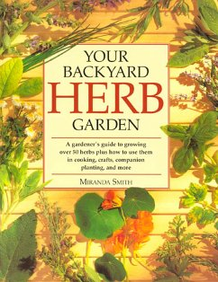 Your Backyard Herb Garden: A Gardener's Guide to Growing Over 50 Herbs Plus How to Use Them in Cooking, Crafts, Companion Planting and More - Smith, Miranda