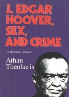 J. Edgar Hoover, Sex, and Crime: An Historical Antidote - Theoharis, Athan G.