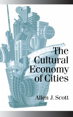 The Cultural Economy of Cities: Essays on the Geography of Image-Producing Industries - Scott, Allen J.