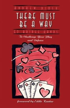 There Must Be a Way: 52 Bridge Hands to Challenge Your Play and Defence - Diosy, Andrew