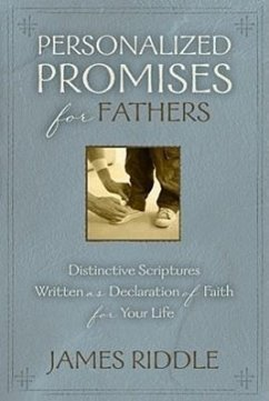 Personalized Promises for Fathers: Distinctive Scriptures Personalized and Written as a Declaration of Faith for Your Life - Riddle, James