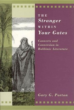The Stranger Within Your Gates: Converts and Conversion in Rabbinic Literature - Porton, Gary