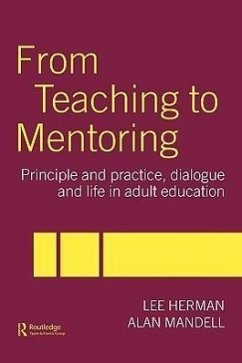 From Teaching to Mentoring: Principles and Practice, Dialogue and Life in Adult Education - Herman, Lee Mandell, Alan Herman Lee