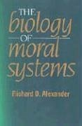 The Biology of Moral Systems - Alexander, Richard D.