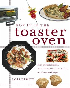 Pop It in the Toaster Oven: From Entrees to Desserts, More Than 250 Delectable, Healthy, and Convenient Recipes - DeWitt, Lois