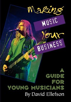 Making Music Your Business: A Guide for Young Musicians - Ellefson, David