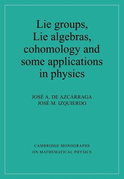 Lie Groups, Lie Algebras, Cohomology and Some Applications in Physics - De Azcarraga, Jose A. Izquierdo, Jose M. Azcarraga, Josi A. De