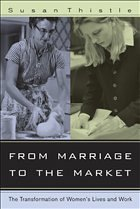 From Marriage to the Market: The Transformation of Women's Lives and Work - Thistle, Susan