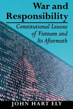 War and Responsibility: Constitutional Lessons of Vietnam and Its Aftermath - Ely, John Hart