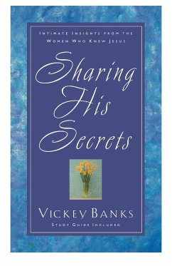 Sharing His Secrets: Intimate Insights from the Women Who Knew Jesus - Banks, Vickey