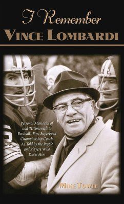 I Remember Vince Lombardi: Personal Memories of and Testimonials to Football's First Super Bowl Championship Coach, as Told by the People and Pla - Towle, Mike