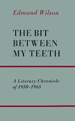 The Bit Between My Teeth: A Literary Chronicle of 1950-1965 - Wilson, Edmund