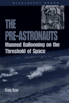 The Pre-Astronauts: Manned Ballooning on the Threshold of Space - Ryan, Craig
