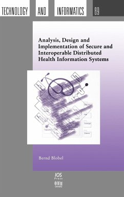 Analysis, Design and Implementation of Secure and Interoperable Distributed Health Information Systems - Blobel, Bernd Blobel, B.