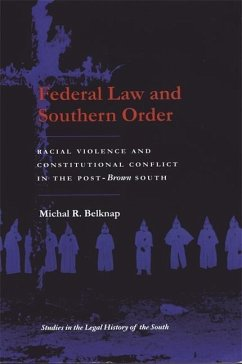 Federal Law and Southern Order: Racial Violence and Constitutional Conflict in the Post-Brown South - Belknap, Michal