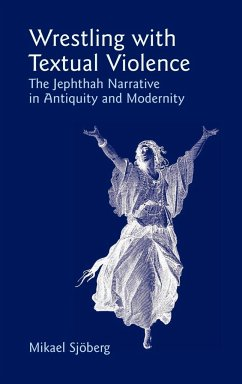 Wrestling with Textual Violence: The Jephthah Narrative in Antiquity and Modernity - Sjberg, Mikael Sj'oberg, Mikael