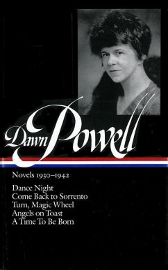 Dawn Powell Novels, 1930-1942: Dance Night Come Back to Sorrento Turn, Magic Wheel Angels on Toast A Time to Be Born - Powell, Dawn