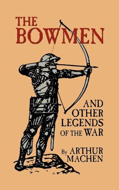 The Bowmen and Other Legends of the War (The Angels of Mons) - Machen, Arthur